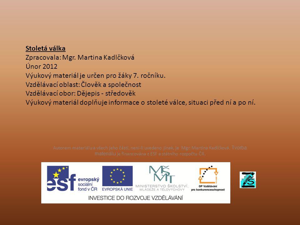 Stoletá válka Zpracovala: Mgr.Martina Kadlčková Únor 2012 Výukový materiál je určen pro žáky 7.