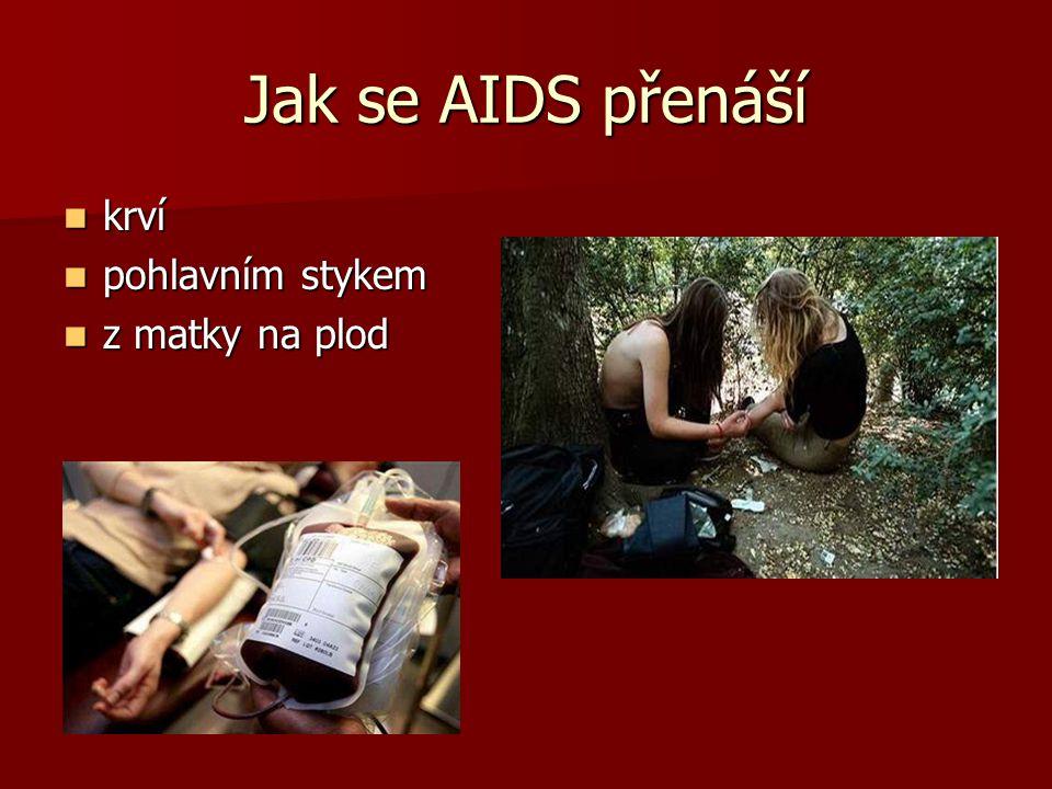 Statistika WHO z roku 2007 počet nakažených ve světě - 33miliónů počet nakažených ve světě - 33miliónů počet obětí ve světě - 25 miliónů počet obětí ve světě - 25 miliónů počet nakažených v ČR - 1 208 počet nakažených v ČR - 1 208 z toho nemocných AIDS - 268 z toho nemocných AIDS - 268 počet obětí v ČR - 144 počet obětí v ČR - 144