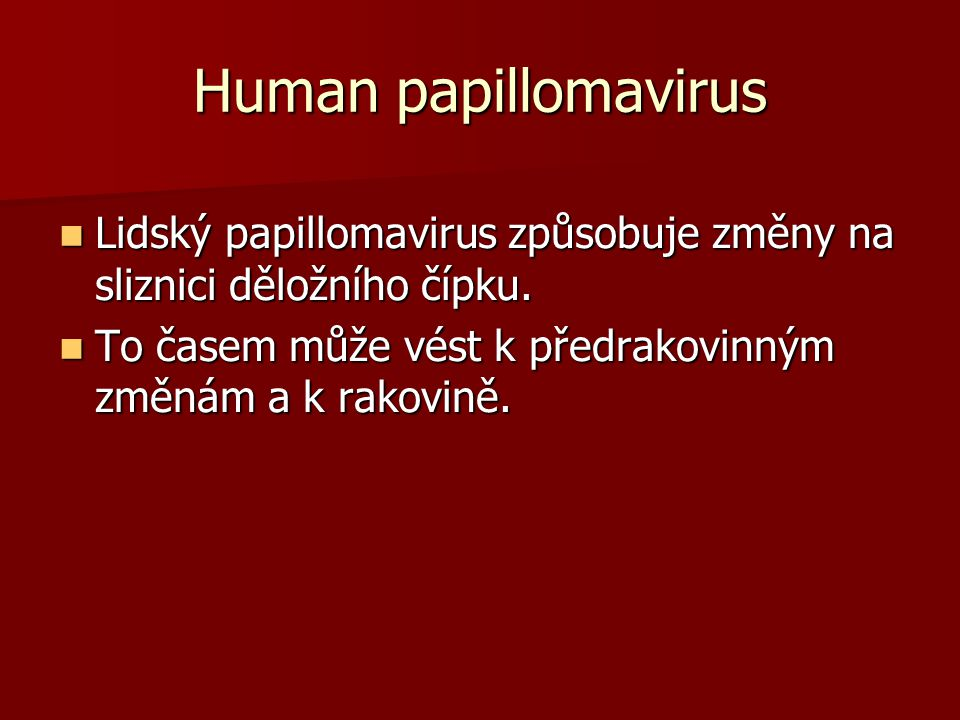 Human papillomavirus V České republice jsou dostupné 2 očkovací látky proti HPV - Silgard a od roku 2007 Cervarix.