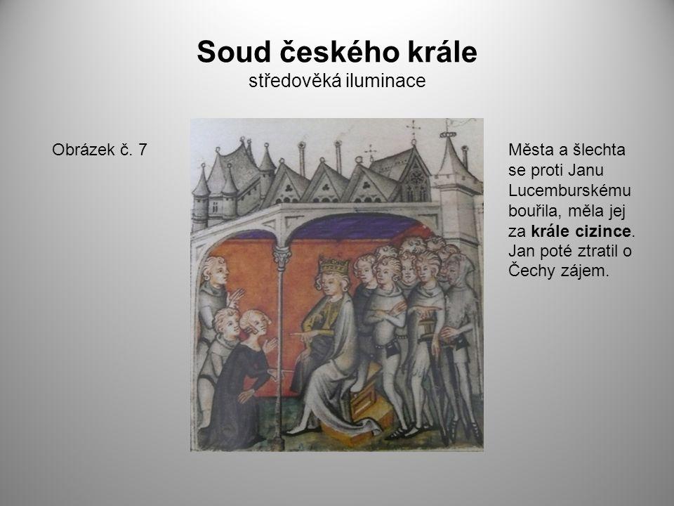 Soud českého krále středověká iluminace Obrázek č. 7Města a šlechta se proti Janu Lucemburskému bouřila, měla jej za krále cizince. Jan poté ztratil o