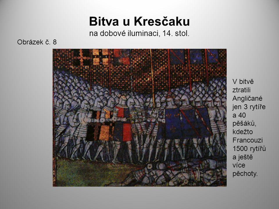 Bitva u Kresčaku na dobové iluminaci, 14. stol. Obrázek č. 8 V bitvě ztratili Angličané jen 3 rytíře a 40 pěšáků, kdežto Francouzi 1500 rytířů a ještě
