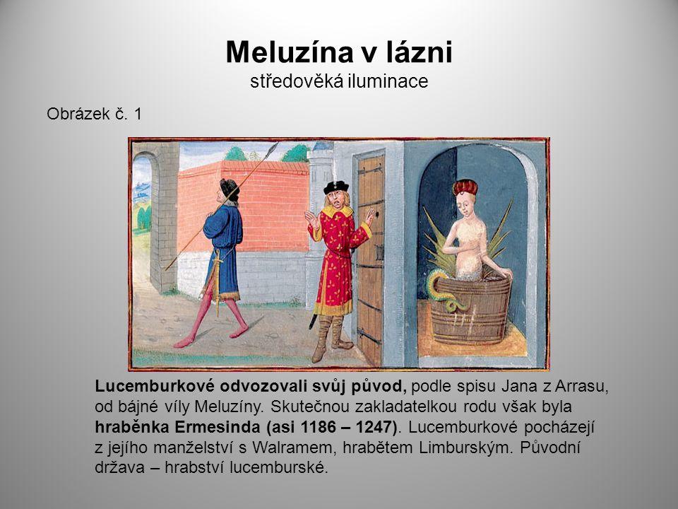 Meluzína v lázni středověká iluminace Obrázek č. 1 Lucemburkové odvozovali svůj původ, podle spisu Jana z Arrasu, od bájné víly Meluzíny. Skutečnou za