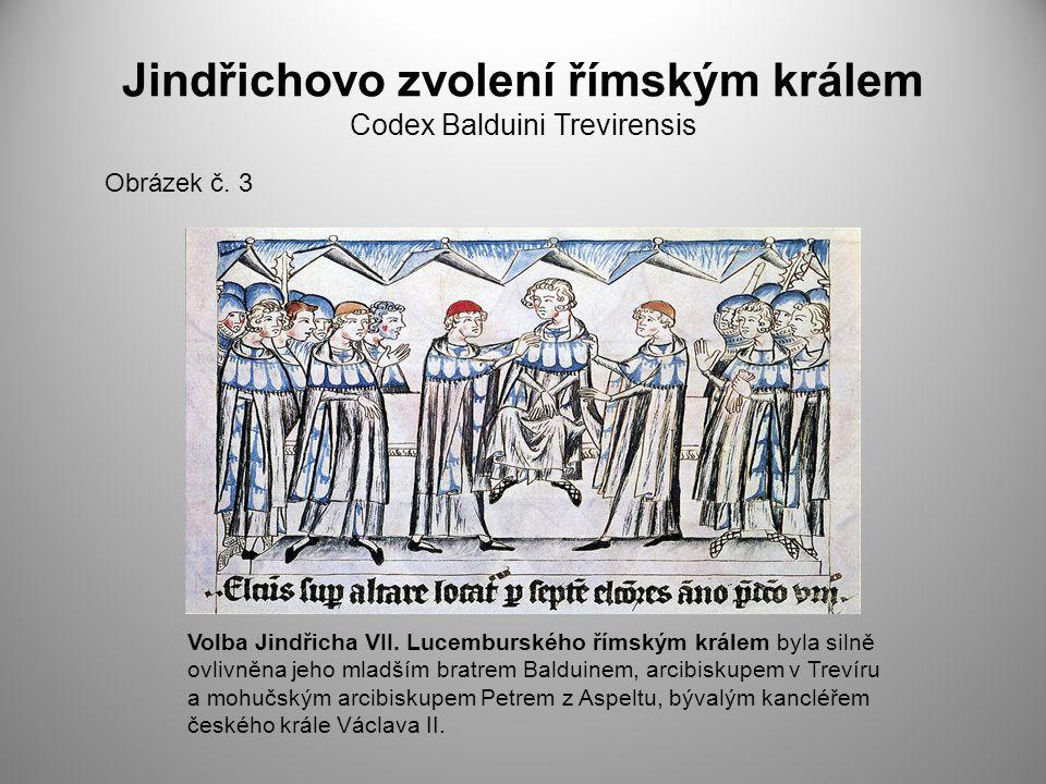 Jindřichovo zvolení římským králem Codex Balduini Trevirensis Obrázek č. 3 Volba Jindřicha VII. Lucemburského římským králem byla silně ovlivněna jeho