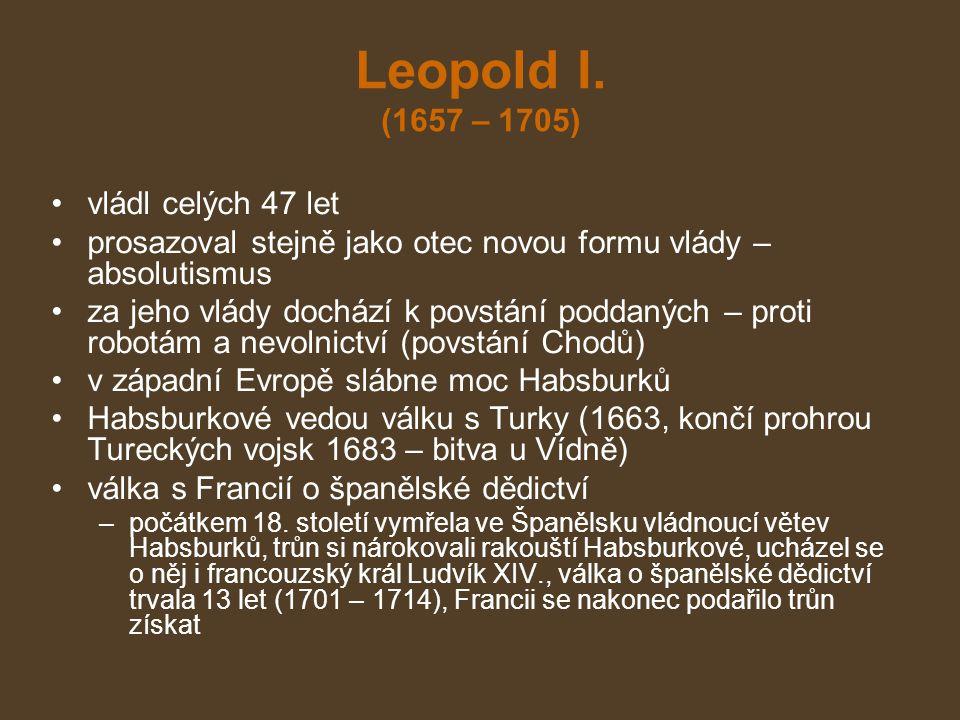 Leopold I. (1657 – 1705) vládl celých 47 let prosazoval stejně jako otec novou formu vlády – absolutismus za jeho vlády dochází k povstání poddaných –