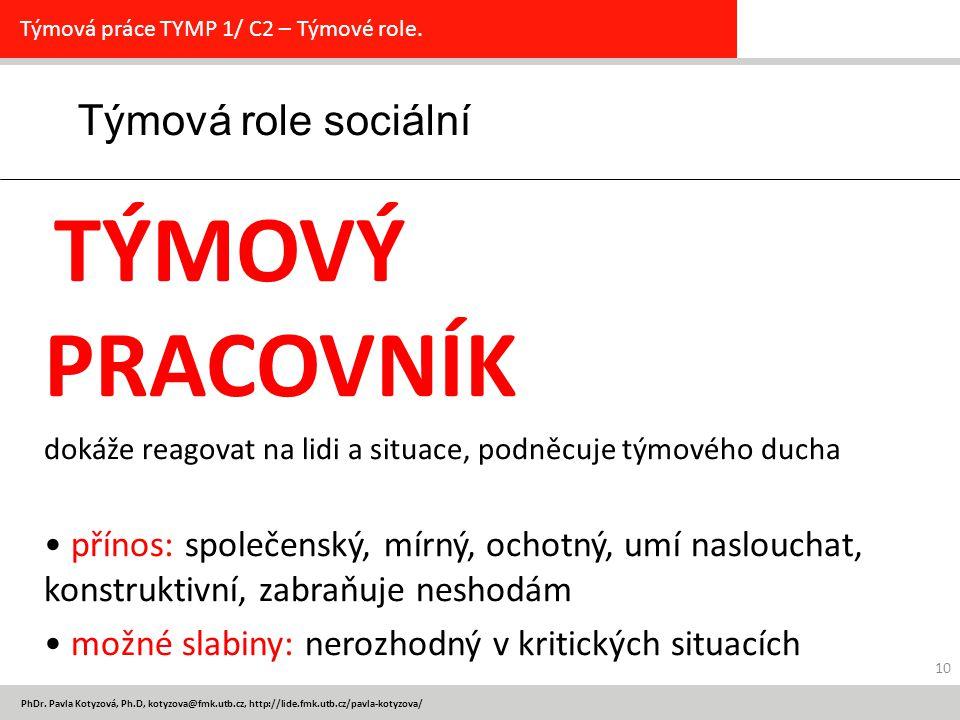 PhDr. Pavla Kotyzová, Ph.D, kotyzova@fmk.utb.cz, http://lide.fmk.utb.cz/pavla-kotyzova/ 10 Týmová role sociální Týmová práce TYMP 1/ C2 – Týmové role.
