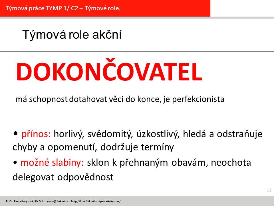 PhDr. Pavla Kotyzová, Ph.D, kotyzova@fmk.utb.cz, http://lide.fmk.utb.cz/pavla-kotyzova/ 12 Týmová role akční Týmová práce TYMP 1/ C2 – Týmové role. DO