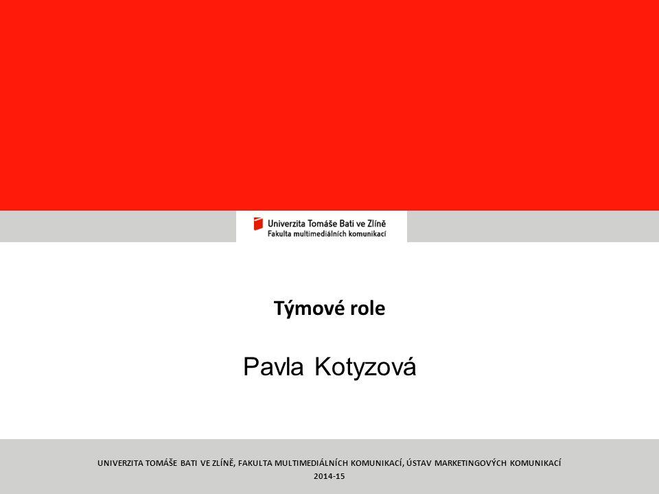 Týmová práce TYMP 1/ C2 Týmové role Pavla Kotyzová 2 UNIVERZITA TOMÁŠE BATI VE ZLÍNĚ, FAKULTA MULTIMEDIÁLNÍCH KOMUNIKACÍ, ÚSTAV MARKETINGOVÝCH KOMUNIK