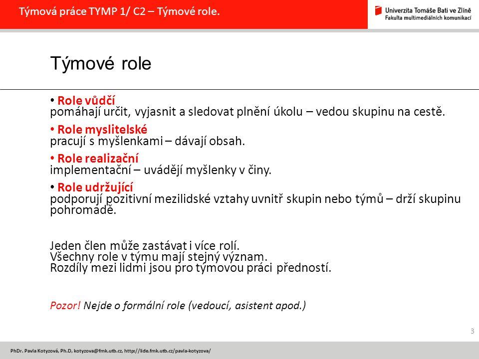 PhDr. Pavla Kotyzová, Ph.D, kotyzova@fmk.utb.cz, http://lide.fmk.utb.cz/pavla-kotyzova/ Týmová práce TYMP 1/ C2 – Týmové role. 3 Týmové role Role vůdč