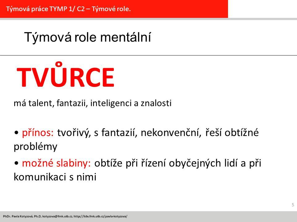PhDr. Pavla Kotyzová, Ph.D, kotyzova@fmk.utb.cz, http://lide.fmk.utb.cz/pavla-kotyzova/ 5 Týmová role mentální Týmová práce TYMP 1/ C2 – Týmové role.
