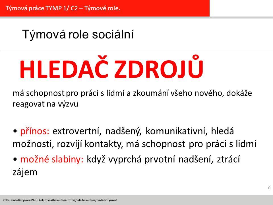 PhDr. Pavla Kotyzová, Ph.D, kotyzova@fmk.utb.cz, http://lide.fmk.utb.cz/pavla-kotyzova/ 6 Týmová role sociální Týmová práce TYMP 1/ C2 – Týmové role.