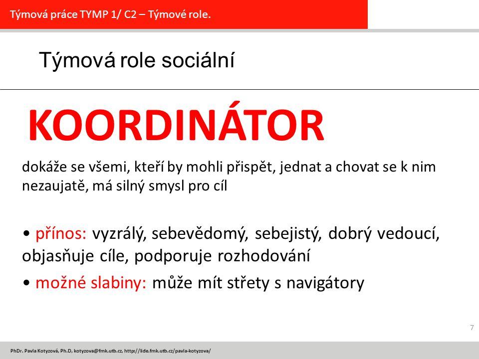 PhDr. Pavla Kotyzová, Ph.D, kotyzova@fmk.utb.cz, http://lide.fmk.utb.cz/pavla-kotyzova/ 7 Týmová role sociální Týmová práce TYMP 1/ C2 – Týmové role.