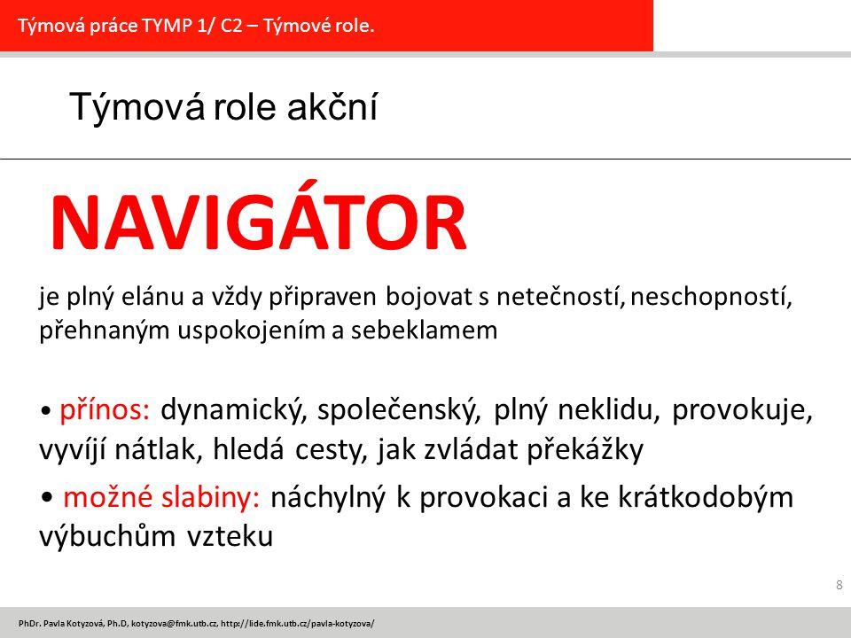 PhDr. Pavla Kotyzová, Ph.D, kotyzova@fmk.utb.cz, http://lide.fmk.utb.cz/pavla-kotyzova/ 8 Týmová role akční Týmová práce TYMP 1/ C2 – Týmové role. NAV