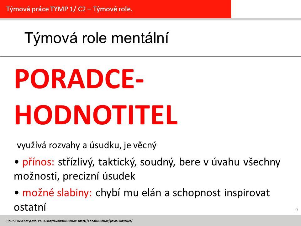 PhDr. Pavla Kotyzová, Ph.D, kotyzova@fmk.utb.cz, http://lide.fmk.utb.cz/pavla-kotyzova/ 9 Týmová role mentální Týmová práce TYMP 1/ C2 – Týmové role.