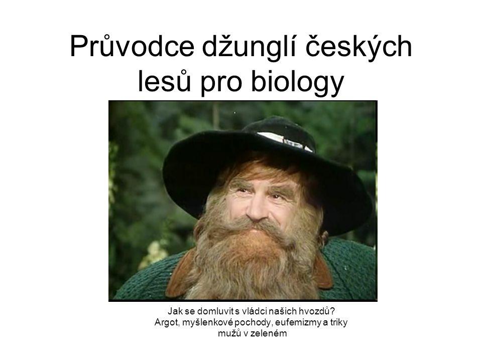 Průvodce džunglí českých lesů pro biology Jak se domluvit s vládci našich hvozdů? Argot, myšlenkové pochody, eufemizmy a triky mužů v zeleném