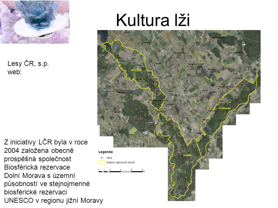 Kultura lži Lesy ČR, s.p. web: Z iniciativy LČR byla v roce 2004 založena obecně prospěšná společnost Biosférická rezervace Dolní Morava s územní půso
