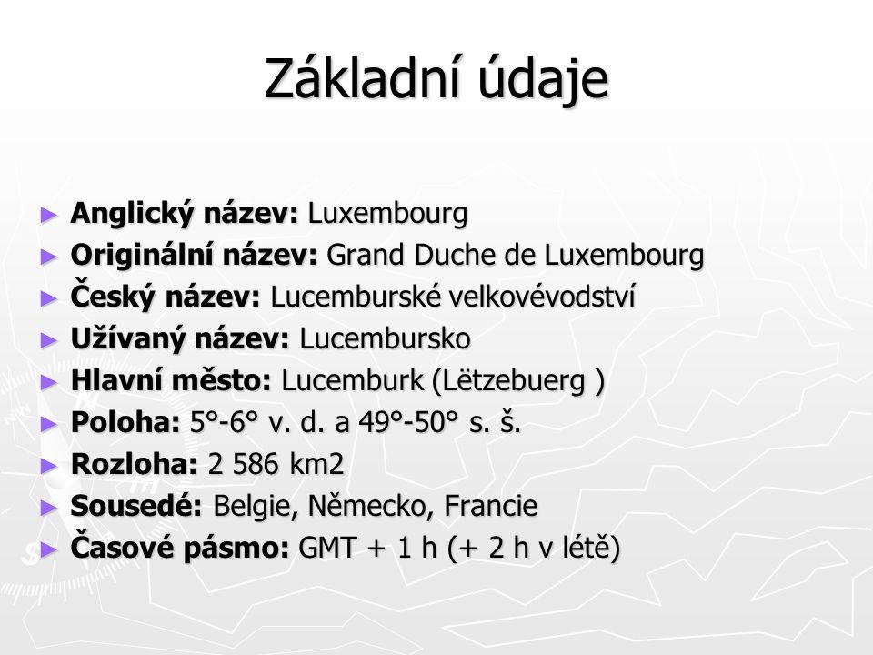 Základní údaje ► Anglický název: Luxembourg ► Originální název: Grand Duche de Luxembourg ► Český název: Lucemburské velkovévodství ► Užívaný název: Lucembursko ► Hlavní město: Lucemburk (Lëtzebuerg ) ► Poloha: 5°-6° v.