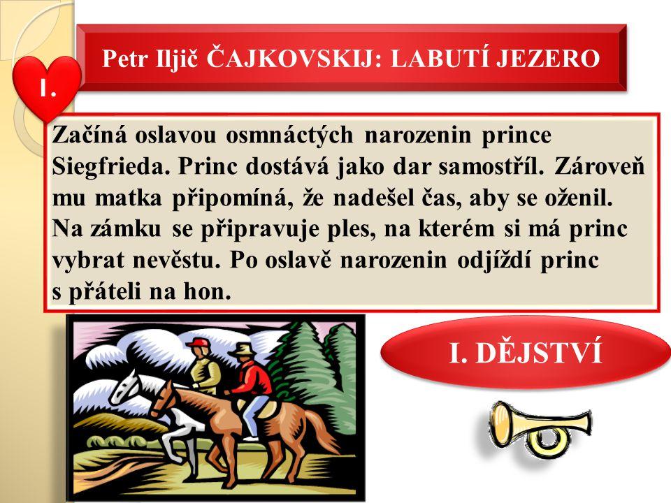 Petr Iljič ČAJKOVSKIJ: LABUTÍ JEZERO Začíná oslavou osmnáctých narozenin prince Siegfrieda. Princ dostává jako dar samostříl. Zároveň mu matka připomí