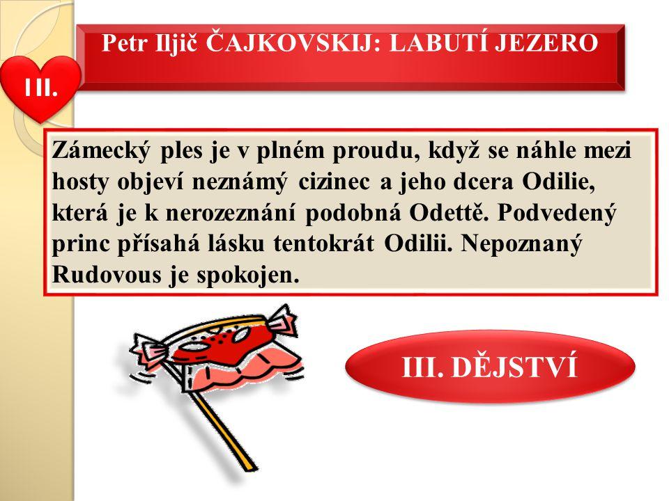 Petr Iljič ČAJKOVSKIJ: LABUTÍ JEZERO Zámecký ples je v plném proudu, když se náhle mezi hosty objeví neznámý cizinec a jeho dcera Odilie, která je k nerozeznání podobná Odettě.
