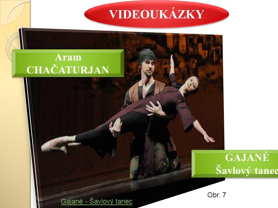 VIDEOUKÁZKY Aram CHAČATURJAN GAJANÉ Šavlový tanec GAJANÉ Šavlový tanec Gajané - Šavlový tanec Obr.