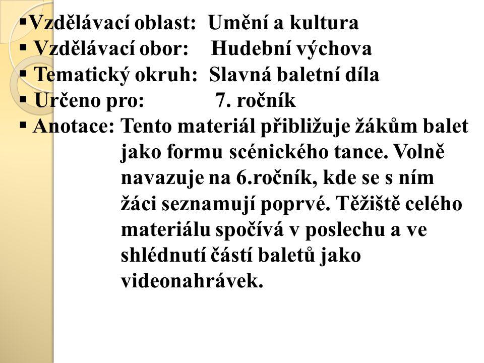  Vzdělávací oblast: Umění a kultura  Vzdělávací obor: Hudební výchova  Tematický okruh: Slavná baletní díla  Určeno pro: 7.