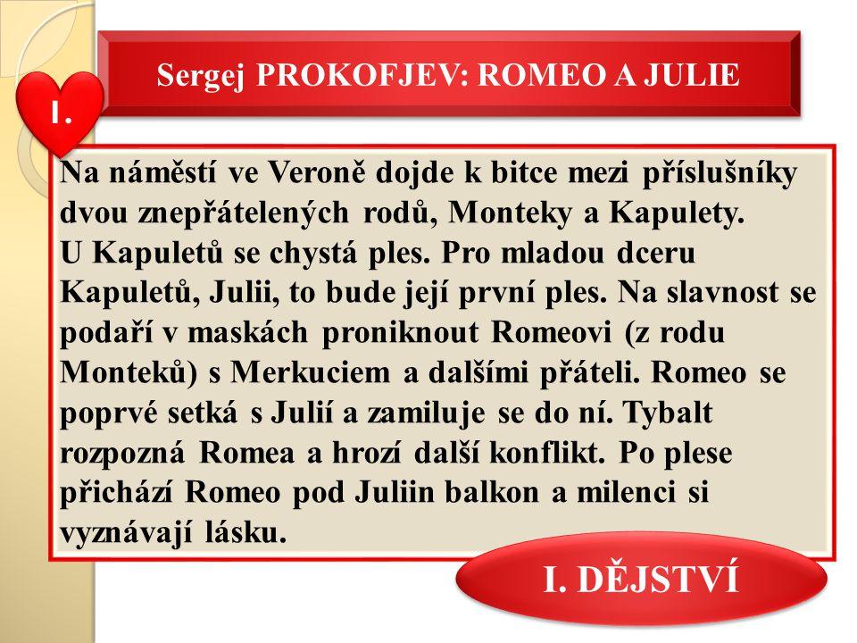 Sergej PROKOFJEV: ROMEO A JULIE Na náměstí ve Veroně dojde k bitce mezi příslušníky dvou znepřátelených rodů, Monteky a Kapulety. U Kapuletů se chystá