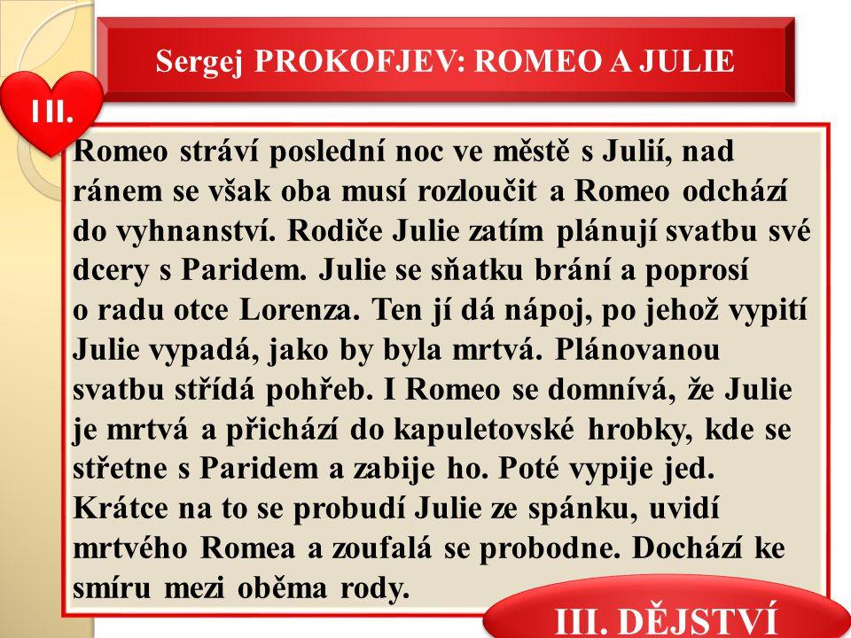 Romeo stráví poslední noc ve městě s Julií, nad ránem se však oba musí rozloučit a Romeo odchází do vyhnanství. Rodiče Julie zatím plánují svatbu své