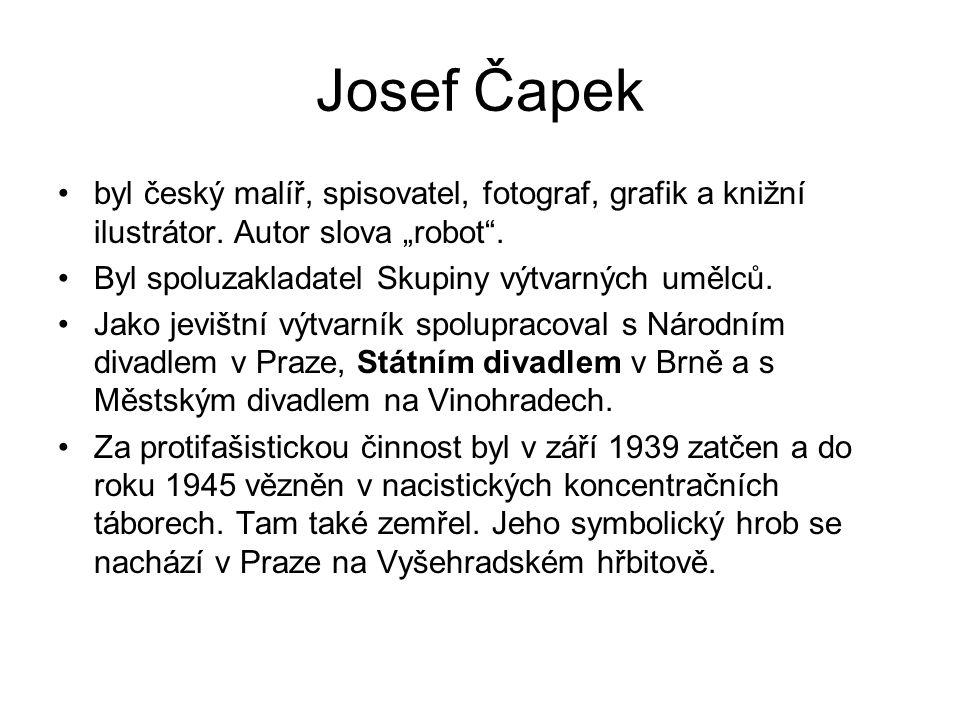 Josef Čapek byl český malíř, spisovatel, fotograf, grafik a knižní ilustrátor.