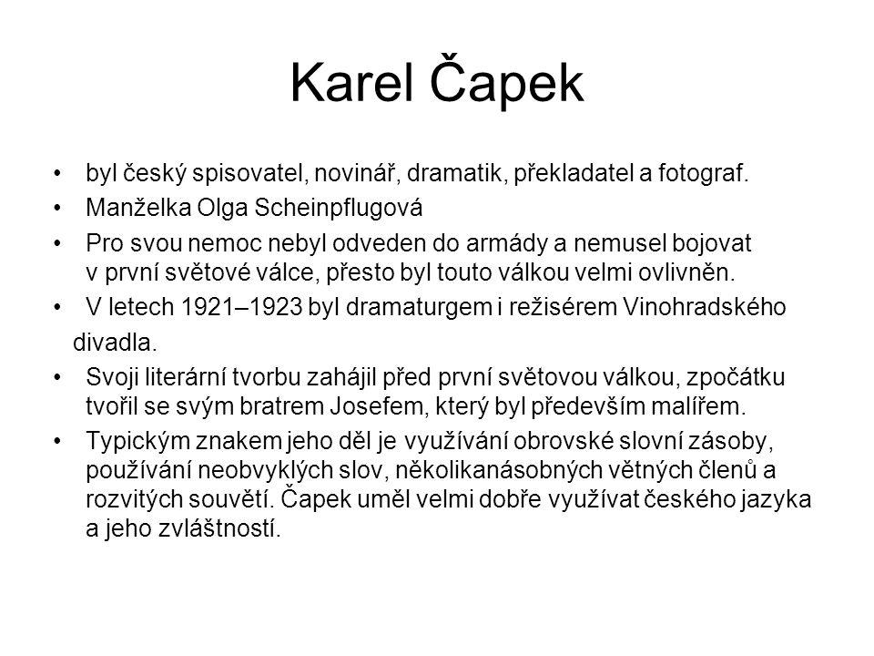Karel Čapek byl český spisovatel, novinář, dramatik, překladatel a fotograf.