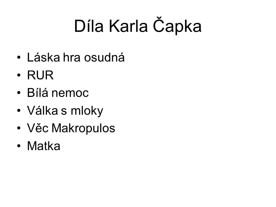 Díla Karla Čapka Láska hra osudná RUR Bílá nemoc Válka s mloky Věc Makropulos Matka