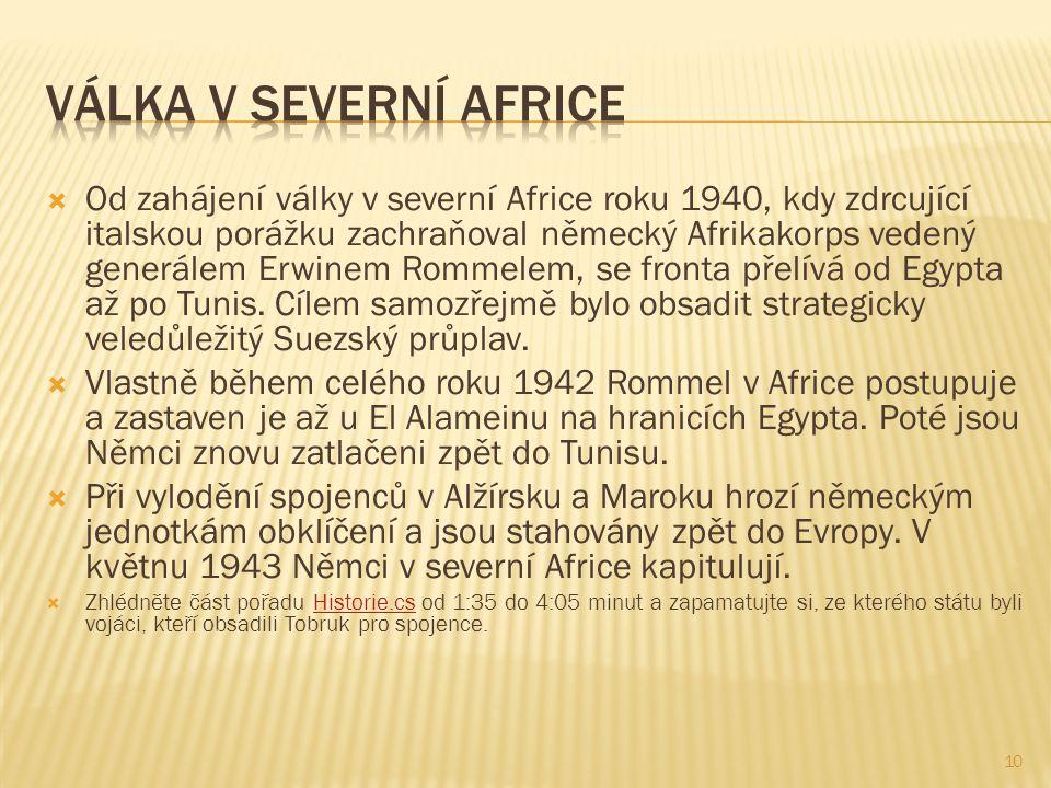  Od zahájení války v severní Africe roku 1940, kdy zdrcující italskou porážku zachraňoval německý Afrikakorps vedený generálem Erwinem Rommelem, se fronta přelívá od Egypta až po Tunis.