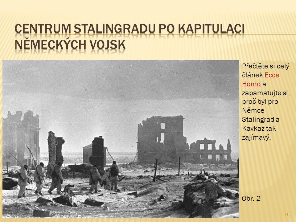 6 Přečtěte si celý článek Ecce Homo a zapamatujte si, proč byl pro Němce Stalingrad a Kavkaz tak zajímavý.Ecce Homo Obr. 2