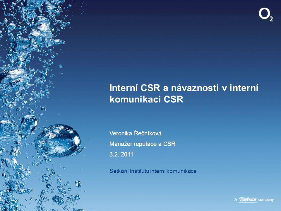 Interní CSR a návaznosti v interní komunikaci CSR Veronika Řečníková Manažer reputace a CSR 3.2. 2011 Setkání Institutu interní komunikace