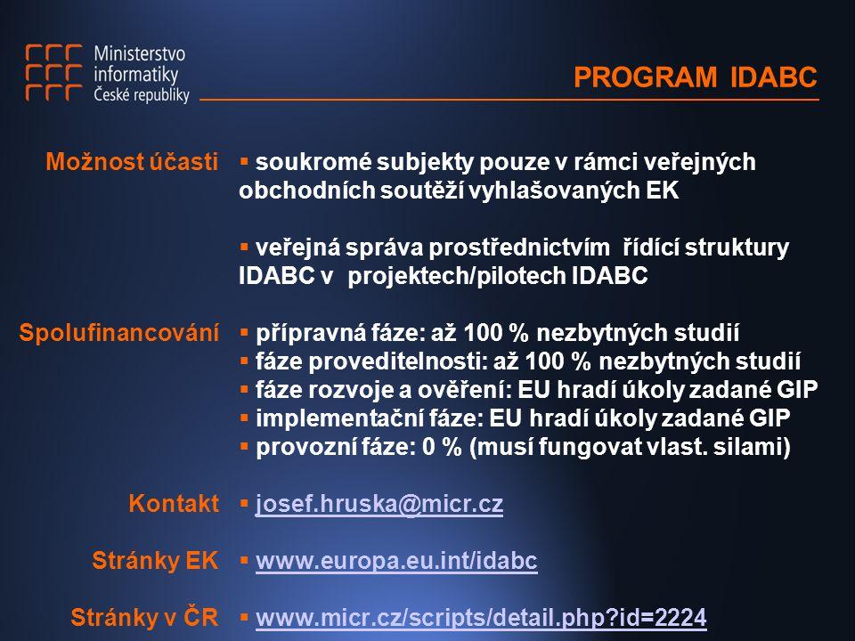 PROGRAM IDABC  soukromé subjekty pouze v rámci veřejných obchodních soutěží vyhlašovaných EK  veřejná správa prostřednictvím řídící struktury IDABC v projektech/pilotech IDABC  přípravná fáze: až 100 % nezbytných studií  fáze proveditelnosti: až 100 % nezbytných studií  fáze rozvoje a ověření: EU hradí úkoly zadané GIP  implementační fáze: EU hradí úkoly zadané GIP  provozní fáze: 0 % (musí fungovat vlast.