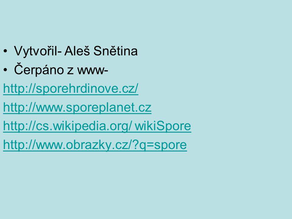 Vytvořil- Aleš Snětina Čerpáno z www- http://sporehrdinove.cz/ http://www.sporeplanet.cz http://cs.wikipedia.org/ wikiSpore http://www.obrazky.cz/?q=s