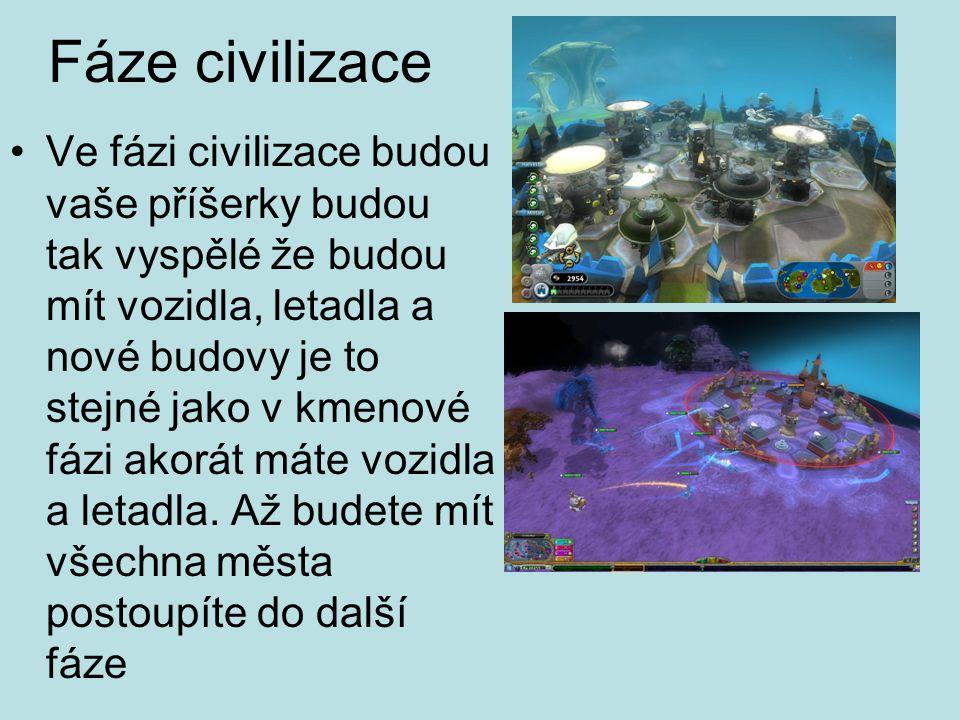 Fáze civilizace Ve fázi civilizace budou vaše příšerky budou tak vyspělé že budou mít vozidla, letadla a nové budovy je to stejné jako v kmenové fázi