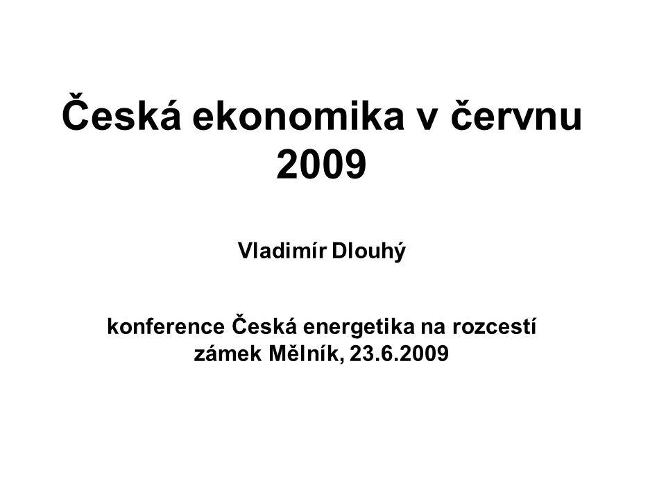 Česká ekonomika v červnu 2009 Vladimír Dlouhý konference Česká energetika na rozcestí zámek Mělník, 23.6.2009