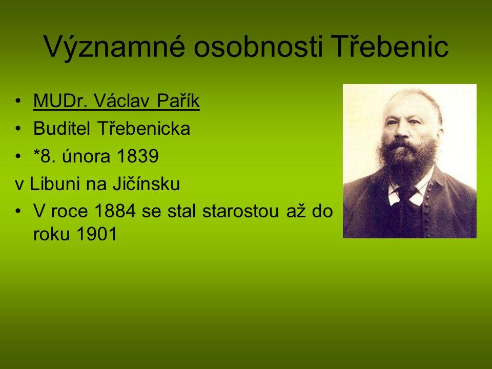 Významné osobnosti Třebenic MUDr. Václav Pařík Buditel Třebenicka *8. února 1839 v Libuni na Jičínsku V roce 1884 se stal starostou až do roku 1901