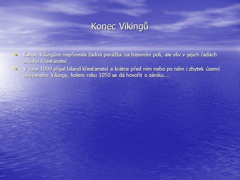 Konec Vikingů Konec Vikingům nepřinesla žádná porážka na bitevním poli, ale vliv v jejich řadách sílícího Křesťanství Konec Vikingům nepřinesla žádná