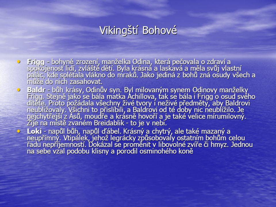Vikingští Bohové Frigg - bohyně zrození, manželka Odina, která pečovala o zdraví a spokojenost lidí, zvláště dětí. Byla krásná a laskavá a měla svůj v