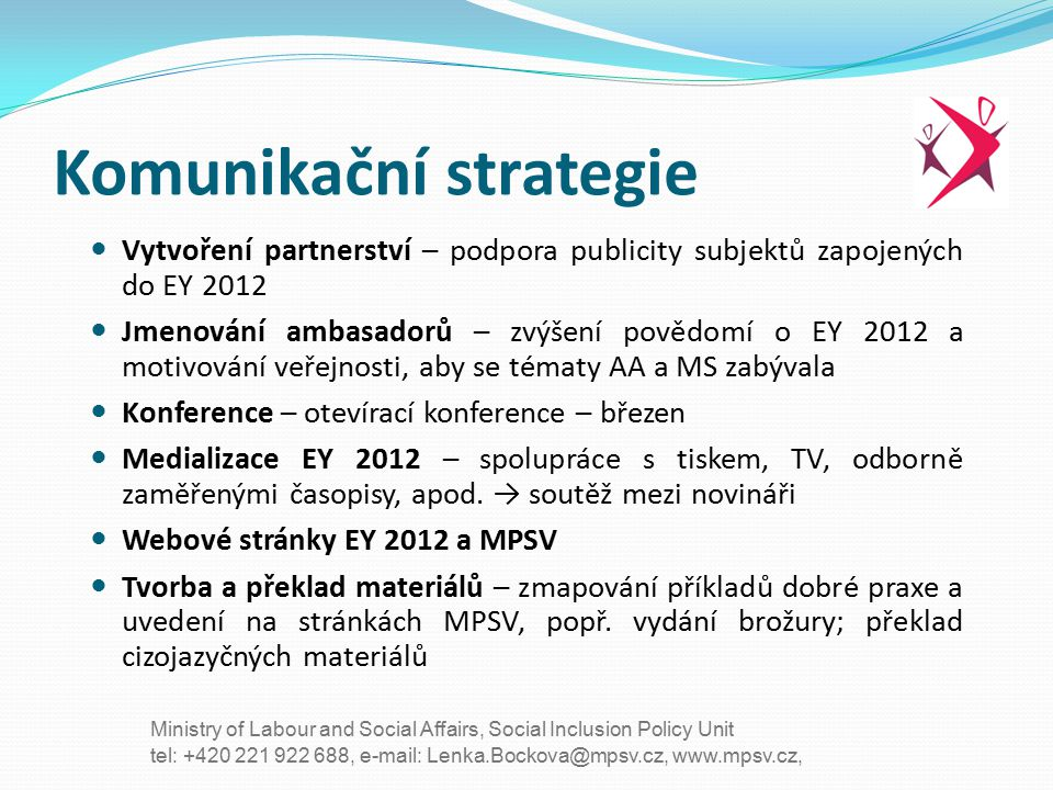 tel: +420 221 922 688, e-mail: Lenka.Bockova@mpsv.cz, www.mpsv.cz, Ministry of Labour and Social Affairs, Social Inclusion Policy Unit Komunikační str