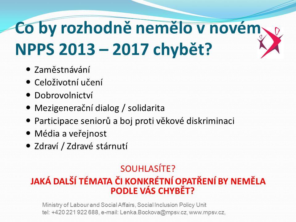 tel: +420 221 922 688, e-mail: Lenka.Bockova@mpsv.cz, www.mpsv.cz, Ministry of Labour and Social Affairs, Social Inclusion Policy Unit Co by rozhodně nemělo v novém NPPS 2013 – 2017 chybět.