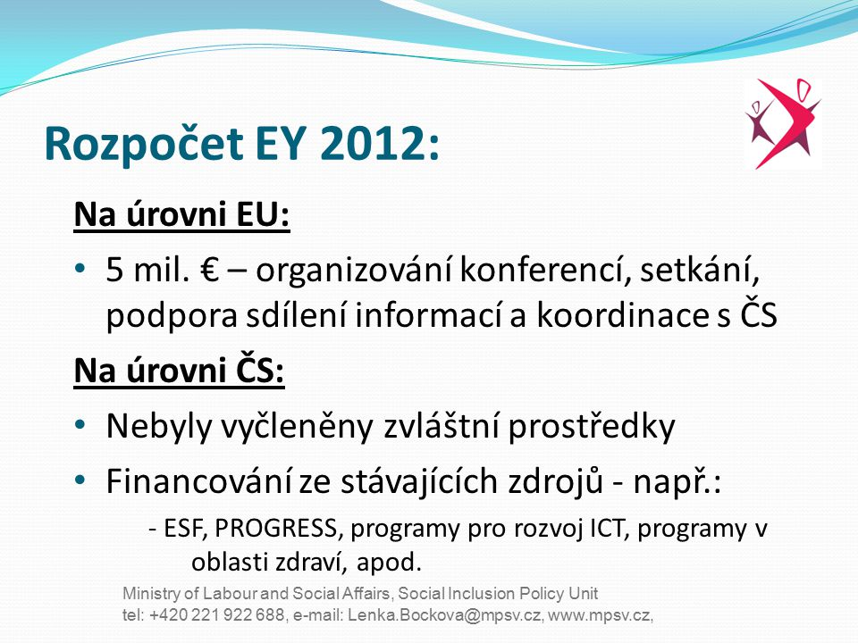 tel: +420 221 922 688, e-mail: Lenka.Bockova@mpsv.cz, www.mpsv.cz, Ministry of Labour and Social Affairs, Social Inclusion Policy Unit Rozpočet EY 2012: Na úrovni EU: 5 mil.