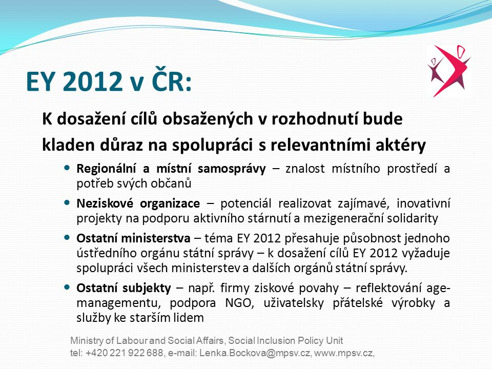 tel: +420 221 922 688, e-mail: Lenka.Bockova@mpsv.cz, www.mpsv.cz, Ministry of Labour and Social Affairs, Social Inclusion Policy Unit EY 2012 v ČR: K