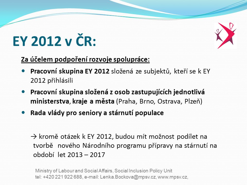 tel: +420 221 922 688, e-mail: Lenka.Bockova@mpsv.cz, www.mpsv.cz, Ministry of Labour and Social Affairs, Social Inclusion Policy Unit EY 2012 v ČR: Z