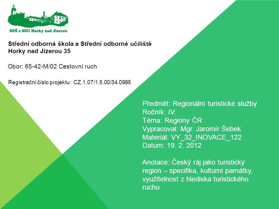Střední odborná škola a Střední odborné učiliště Horky nad Jizerou 35 Registrační číslo projektu: CZ.1.07/1.5.00/34.0985 Předmět: Regionální turistick