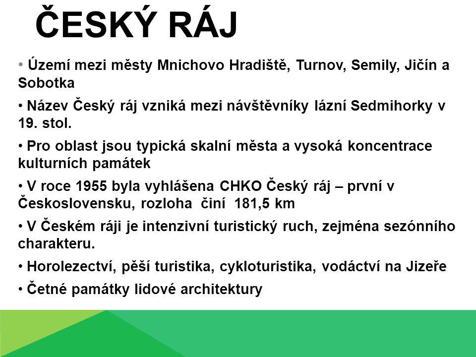 ČESKÝ RÁJ Území mezi městy Mnichovo Hradiště, Turnov, Semily, Jičín a Sobotka Název Český ráj vzniká mezi návštěvníky lázní Sedmihorky v 19. stol. Pro