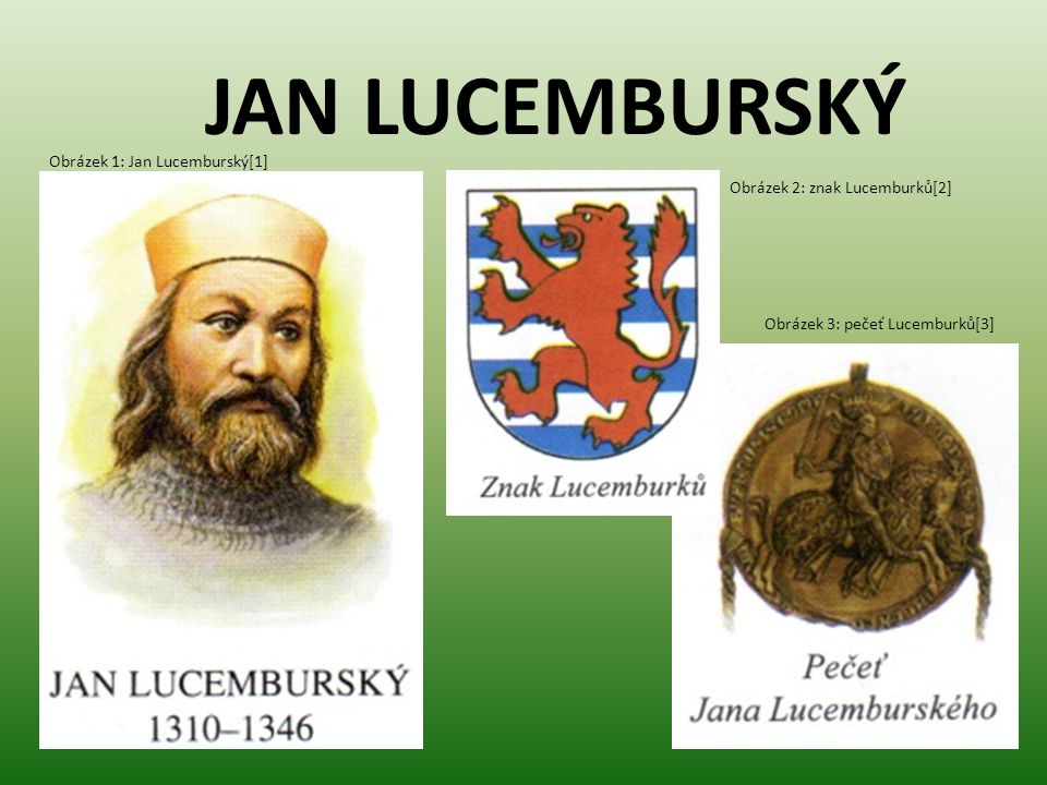 JAN LUCEMBURSKÝ Obrázek 1: Jan Lucemburský[1] Obrázek 2: znak Lucemburků[2] Obrázek 3: pečeť Lucemburků[3]