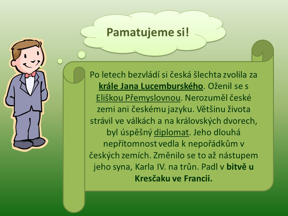 Pamatujeme si! Po letech bezvládí si česká šlechta zvolila za krále Jana Lucemburského. Oženil se s Eliškou Přemyslovnou. Nerozuměl české zemi ani čes