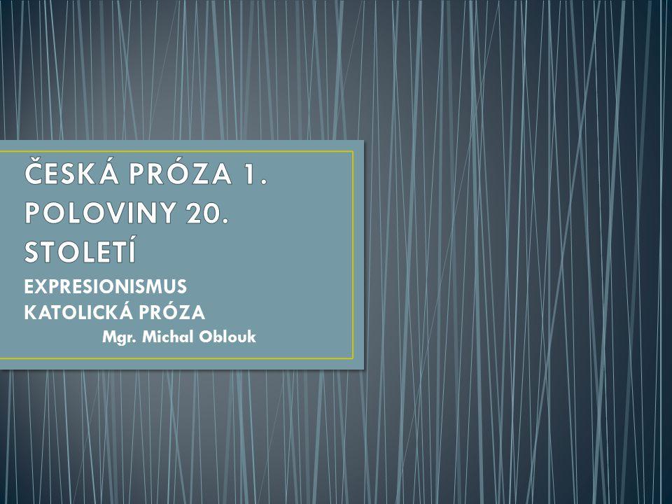EXPRESIONISMUS KATOLICKÁ PRÓZA Mgr. Michal Oblouk