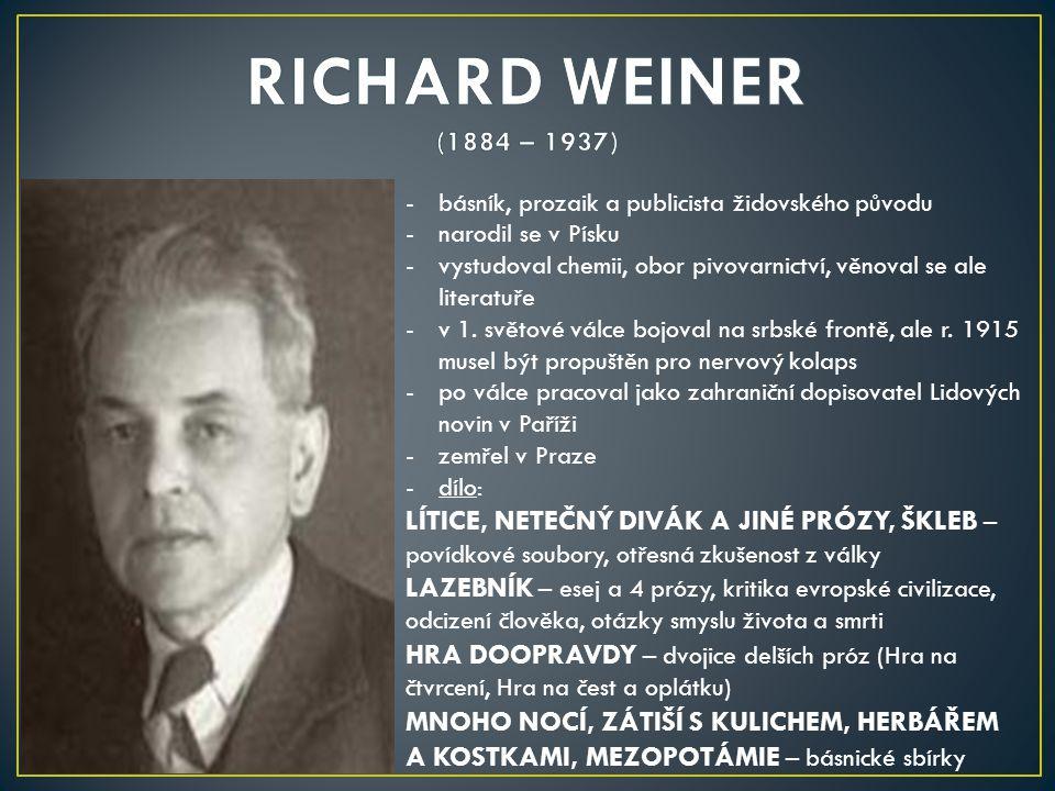 -básník, prozaik a publicista židovského původu -narodil se v Písku -vystudoval chemii, obor pivovarnictví, věnoval se ale literatuře -v 1. světové vá